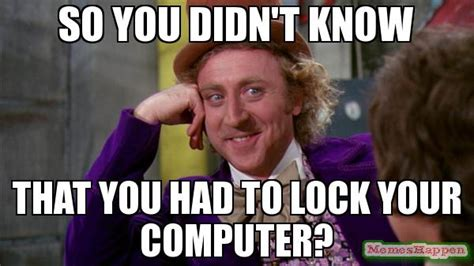 Lock Your Computer Meme - image gallery lock your computer