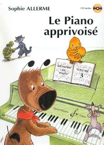 0043067182 le piano apprivoise volume partitions allerme sophie le piano apprivois 233 vol 3