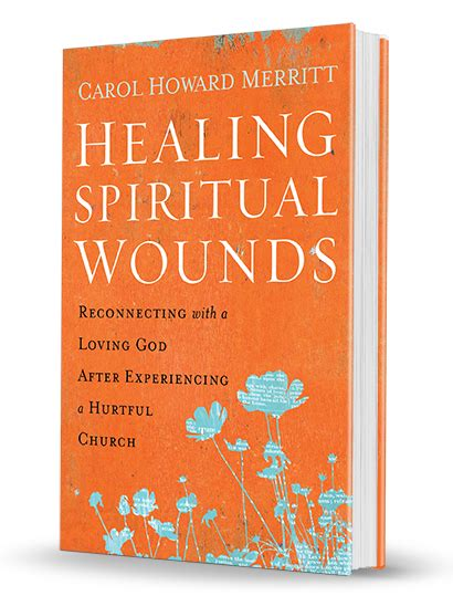 healing spiritual wounds reconnecting with a loving god after experiencing a hurtful church books healing and carol howard merritt s healing spiritual