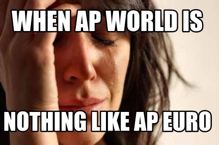 Ap Euro Memes - meme creator when ap world is nothing like ap euro meme