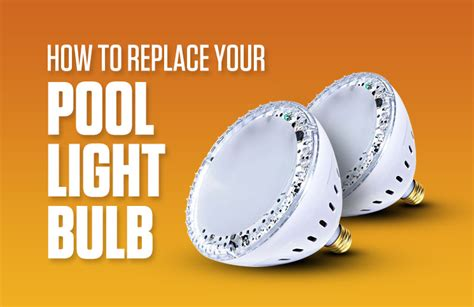how to replace light bulb how to replace your pool light bulb poolsupplyworld