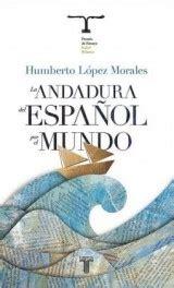 la andadura del espanol por el mundo pensamiento taurus libro de texto para leer en linea which of these 4 spanish history books would you read