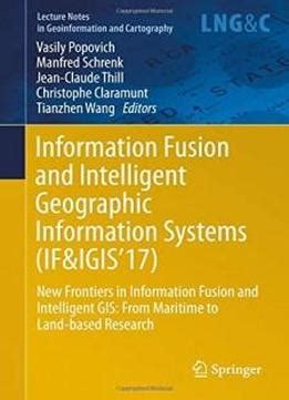 Mobile Web And Intelligent Information Systems information fusion and intelligent geographic information systems if igis 17 new frontiers in