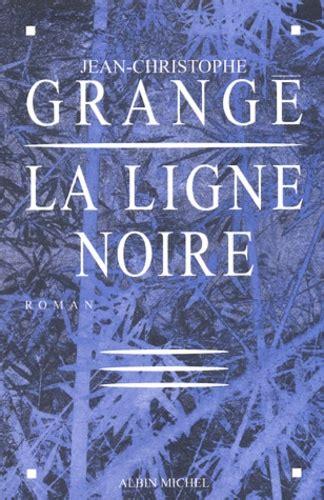Jean Christophe Grang礬 La Ligne la ligne jean christophe grang 233 decitre