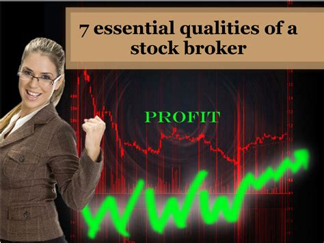 7 Great Qualities To Possess by 7 Essential Qualities Of A Stock Broker Authorstream