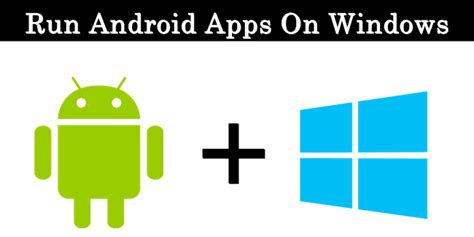 run windows programs on android how to run android apps on windows mac pc 2017 safe tricks