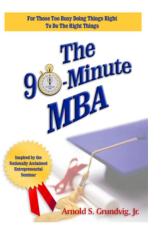 Books To Read Instead Of Mba by Quot The 90 Minute Mba Quot By Arnold S Grundvig For Free