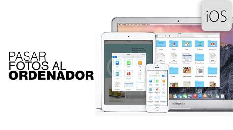 como pasar imagenes a pdf en mac c 243 mo pasar fotos del iphone ipad ipod al ordenador