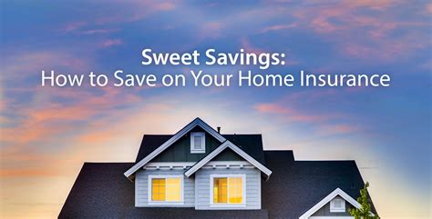 Sweet Savings: How to Save on Your Home Insurance