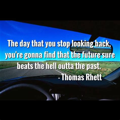 the day you stop lookin back thomas rhett the day that you stop looking back you re gonna find that