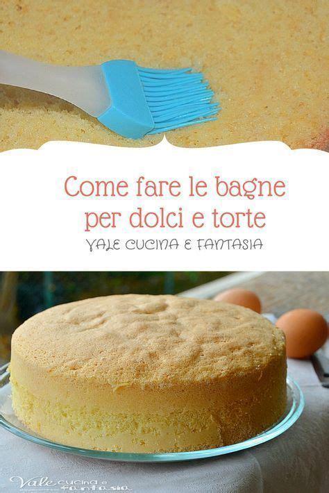 bagna per le torte come fare le bagne per dolci e torte e come abbinarle