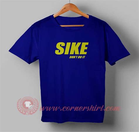 Sike Dont Do It sike don t do it t shirt cornershirt custom design
