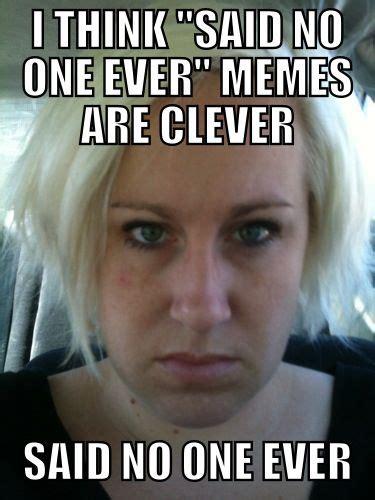 Said No One Ever Meme - said no one ever meme s pinterest