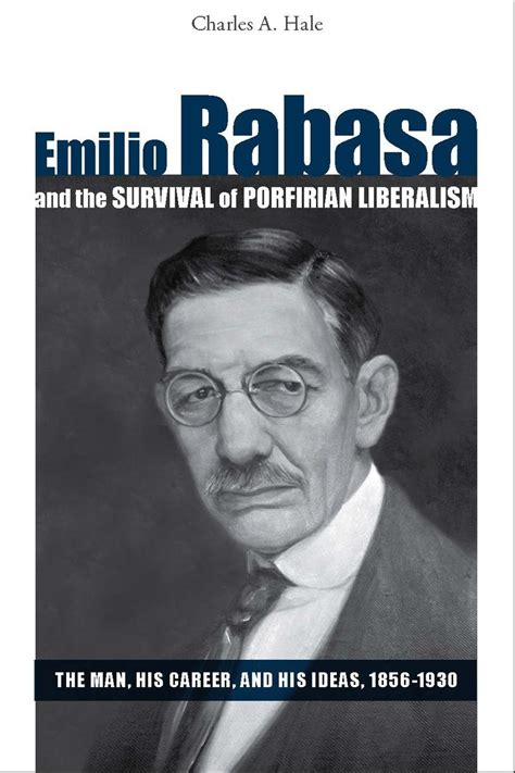 intellectual biography exle emilio rabasa and the survival of porfirian liberalism