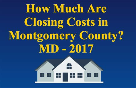 how much are the closing costs when buying a house how much are my closing costs when buying a home in montgomery county md