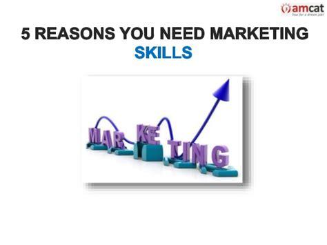 5 Skills You Need by 5 Reasons You Need Marketing Skills