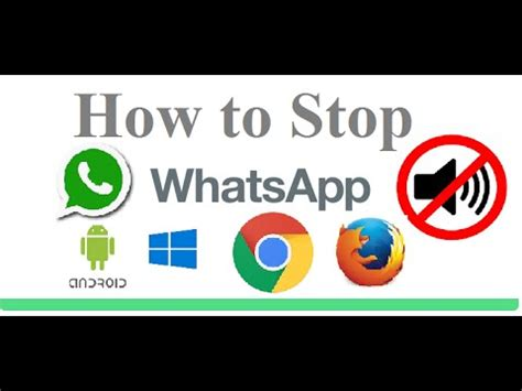 how to stop a on android how to stop whatsapp notification sound in android app windows app and browser requested