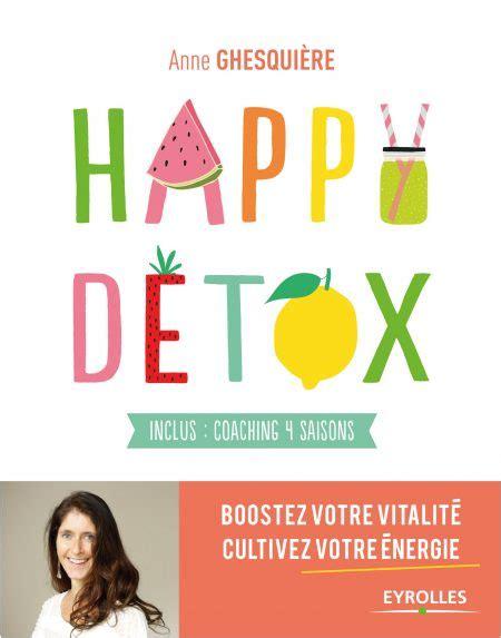 Happy Detox by 2 Livres D 233 Tox Pour Retrouver La Frite En Ce D 233 But D 233 E