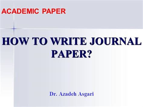 how to write paper for journal how to write journal paper dr azadeh asgari authorstream