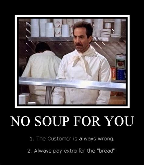 Soup Nazi Meme - birth of no soup for you no soup for you