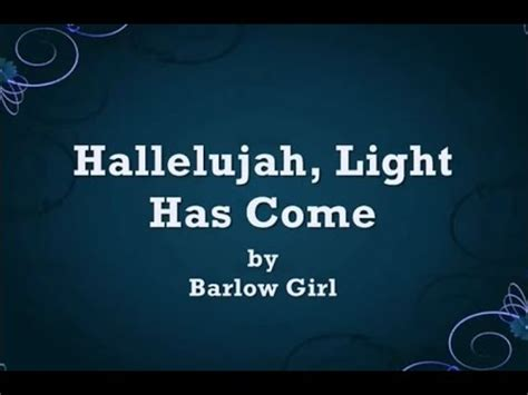 of light what will come hallelujah light has come by barlow lyrics