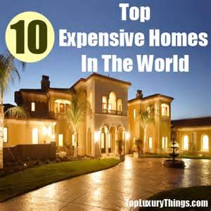 the most luxurious homes in the world top 10 expensive homes in the world diy top luxury things