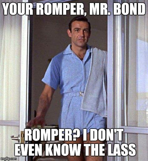 Romper Memes - image tagged in james bond romper imgflip
