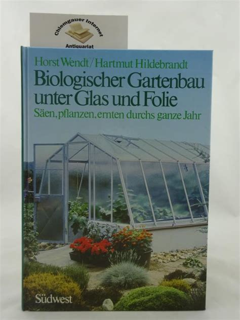 biologischer gartenbau biologischer gartenbau unter glas wendt zvab
