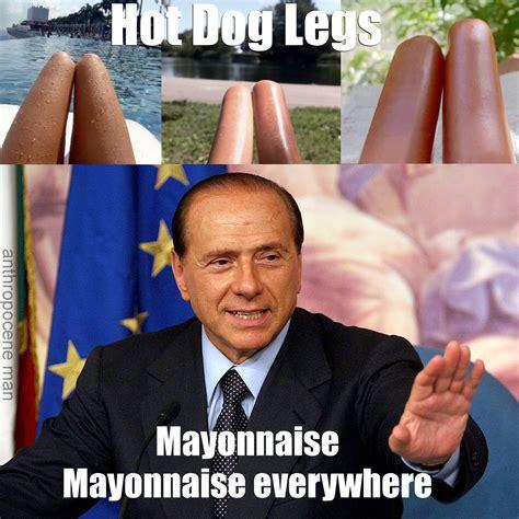 Sexy Legs Meme - hot dog legs berlusconi edition hot dog legs know