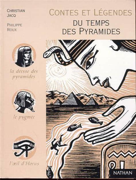 libro contes et lgendes des livre contes et l 233 gendes du temps des pyramides christian jacq nathan contes et legendes