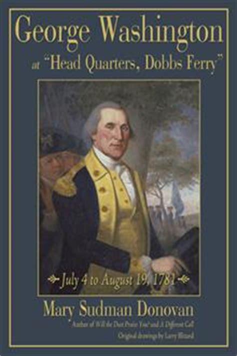george washington biography american revolution mary sudman donovan brings george washington s role in