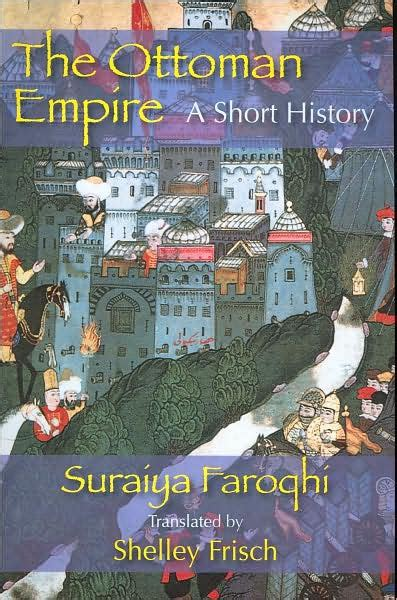 History Of Ottoman Empire Books by The Ottoman Empire A History By Suraiya Faroqhi