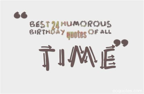 best humorous quotes best 24 humorous birthday quotes of all time quotes