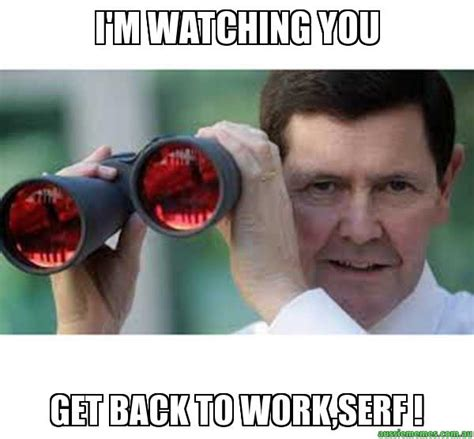 Im Watching You Memes - i m watching you get back to work serf custom meme