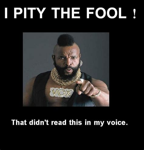 I Pity The Fool Meme - i pity the fool
