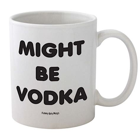 office coffee mugs funny office coffee mug might be vodka 187 9to5awesome