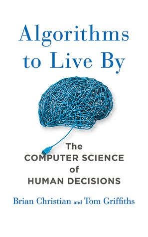 0007547994 algorithms to live by the algorithms to live by what computers can teach us about