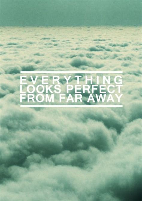 from far away everything looks from far away the quotes