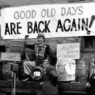The Greatest American Ending History Happy Days Are Here Again The End Of Prohibition