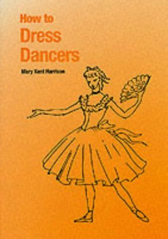 libro how to dress for libro how to dress dancers di mary kent harrison