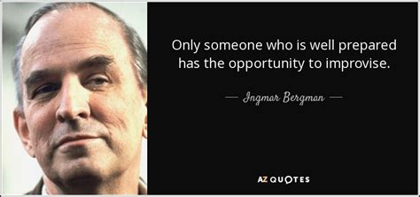Well Prepared Quotes ingmar bergman quote only someone who is well prepared