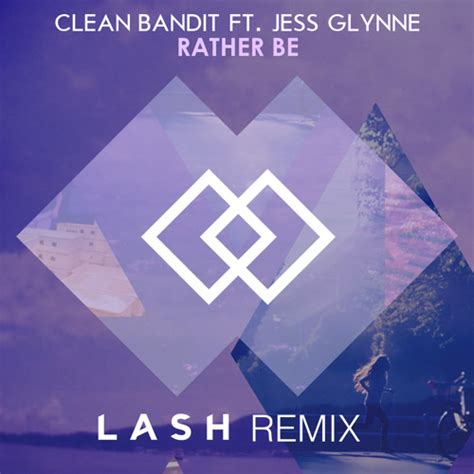 Rather Be The 1 clean bandit rather be lash remix by lash free