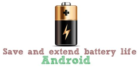 how to save battery on android how to save and extend battery of android phone or tablet gogadgetx