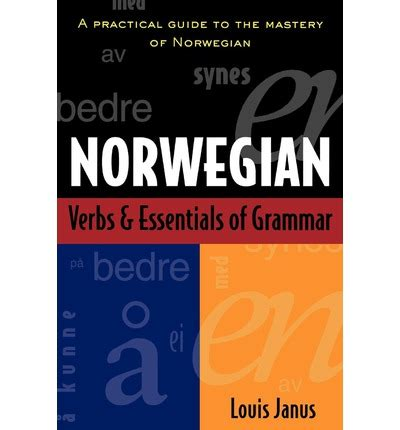 Norwegian Verbs And Essentials Of Grammar Louis E Janus
