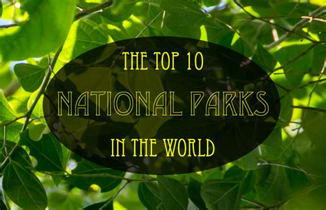 best national parks in the world the top 10 national parks in the world