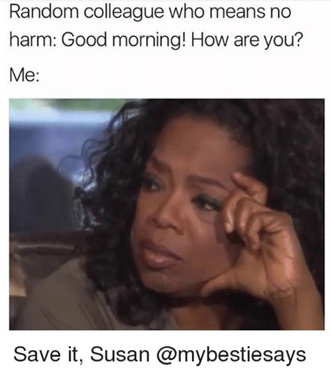 Good Woman Meme - random colleague who means no harm good morning how are