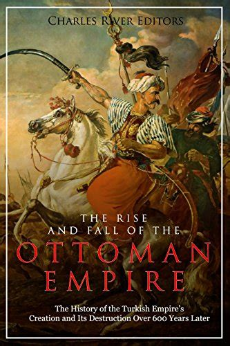 Rise And Fall Of The Ottoman Empire by The Rise And Fall Of The Ottoman Empire The History Of