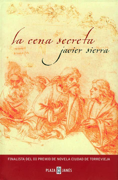 la cena secreta mirar leer saber rese 241 a la cena secreta javier sierra