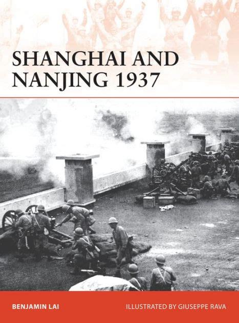 shanghai and nanjing 1937 1472817494 shanghai and nanjing 1937 massacre on the yangtze by benjamin lai giuseppe rava paperback