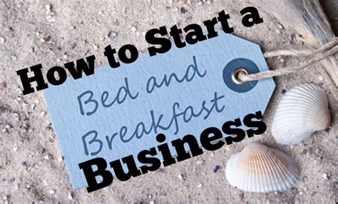 how to open a bed and breakfast how to start a bed and breakfast b b business